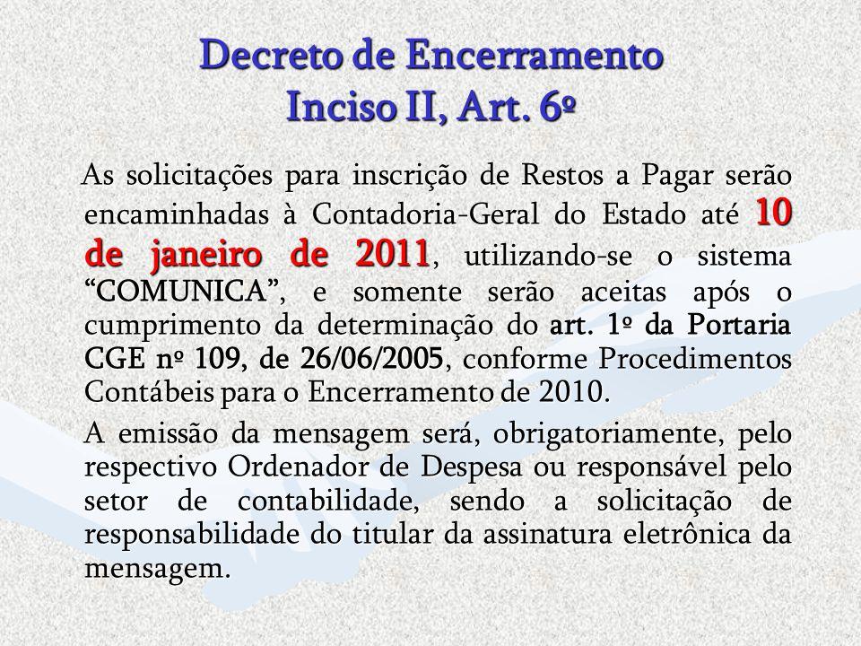 Decreto de Encerramento Inciso II, Art. 6º As solicitações para inscrição de Restos a Pagar serão encaminhadas à Contadoria-Geral do Estado até 10 de