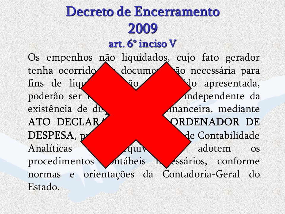 Decreto de Encerramento 2009 art. 6° inciso V Os empenhos não liquidados, cujo fato gerador tenha ocorrido e a documentação necessária para fins de li