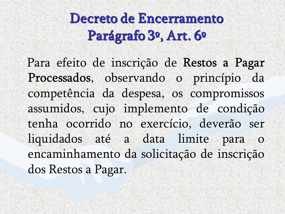 Decreto de Encerramento Parágrafo 3º, Art. 6º Para efeito de inscrição de Restos a Pagar Processados, observando o princípio da competência da despesa