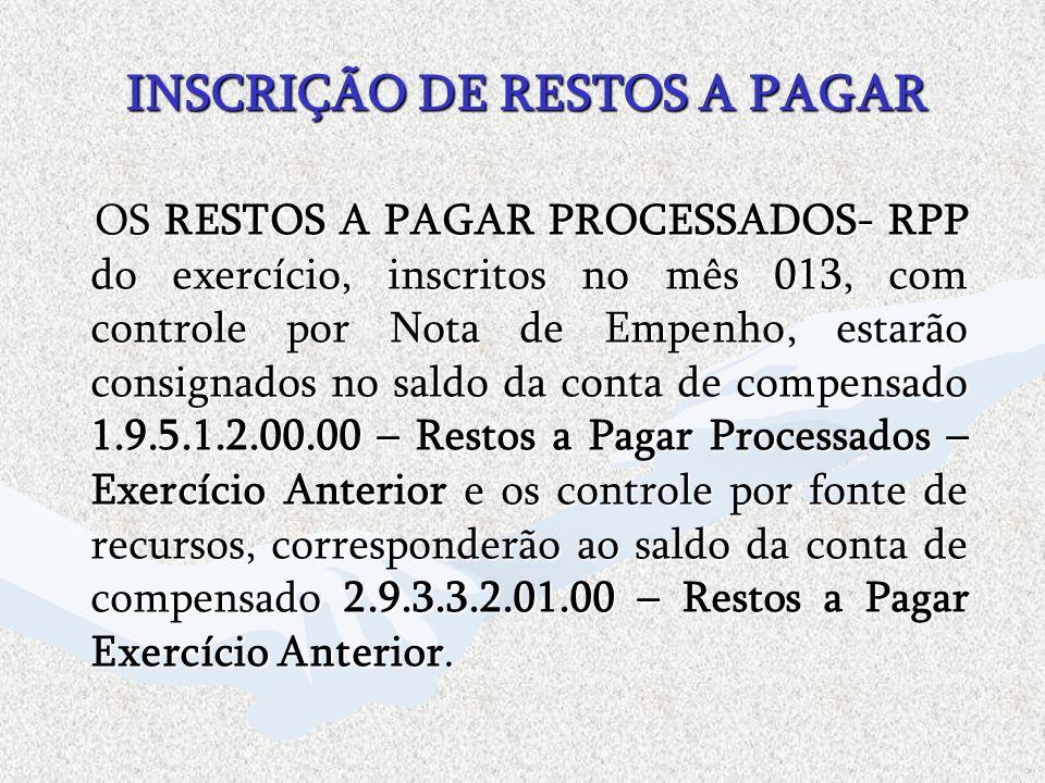 INSCRIÇÃO DE RESTOS A PAGAR OS RESTOS A PAGAR PROCESSADOS- RPP do exercício, inscritos no mês 013, com controle por Nota de Empenho, estarão consignad