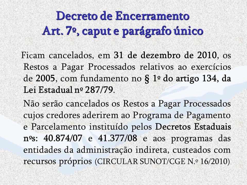 Decreto de Encerramento Art. 7º, caput e parágrafo único Fi c am cancelados, em 31 de dezembro de 2010, os Restos a Pagar Processados relativos ao exe