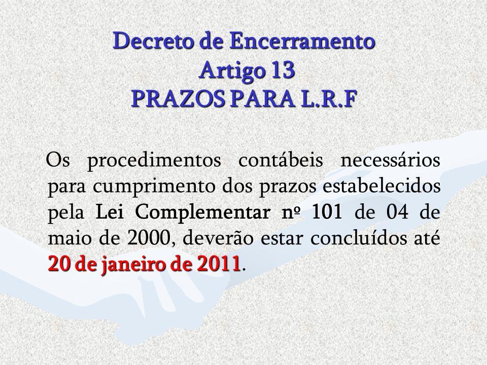 Decreto de Encerramento Artigo 13 PRAZOS PARA L.R.F Lei Complementar nº 101 20 de janeiro de 2011 Os procedimentos contábeis necessários para cumprime