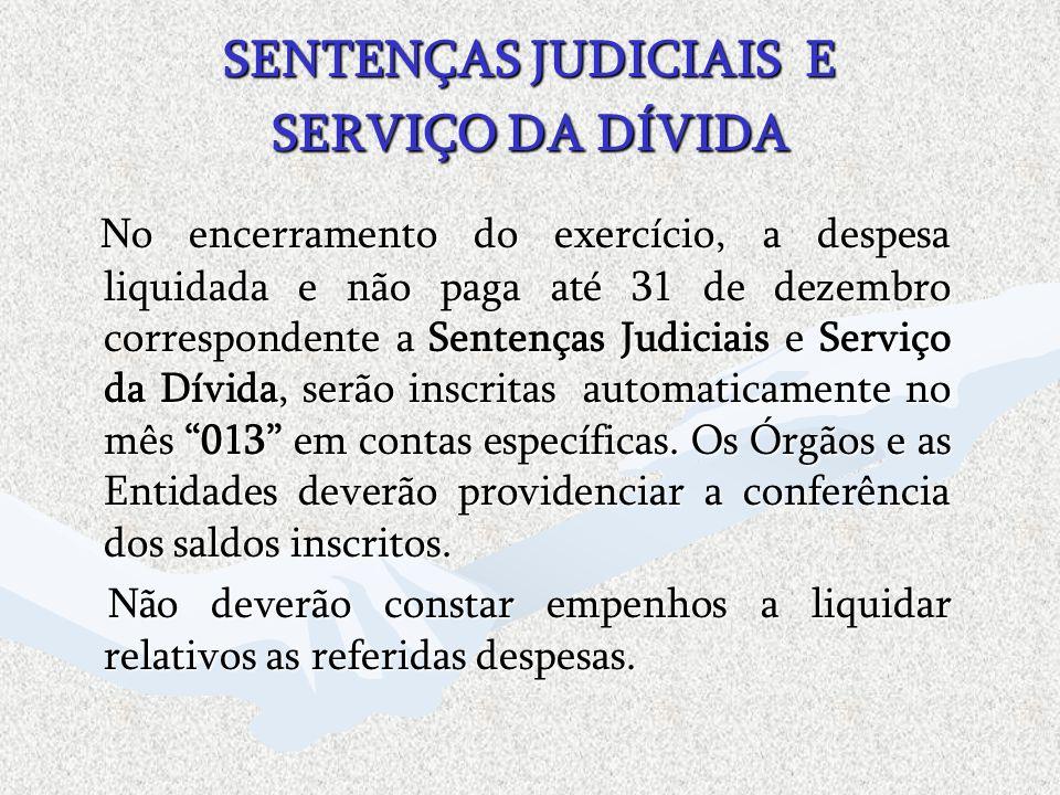 SENTENÇAS JUDICIAIS E SERVIÇO DA DÍVIDA No encerramento do exercício, a despesa liquidada e não paga até 31 de dezembro correspondente a Sentenças Jud