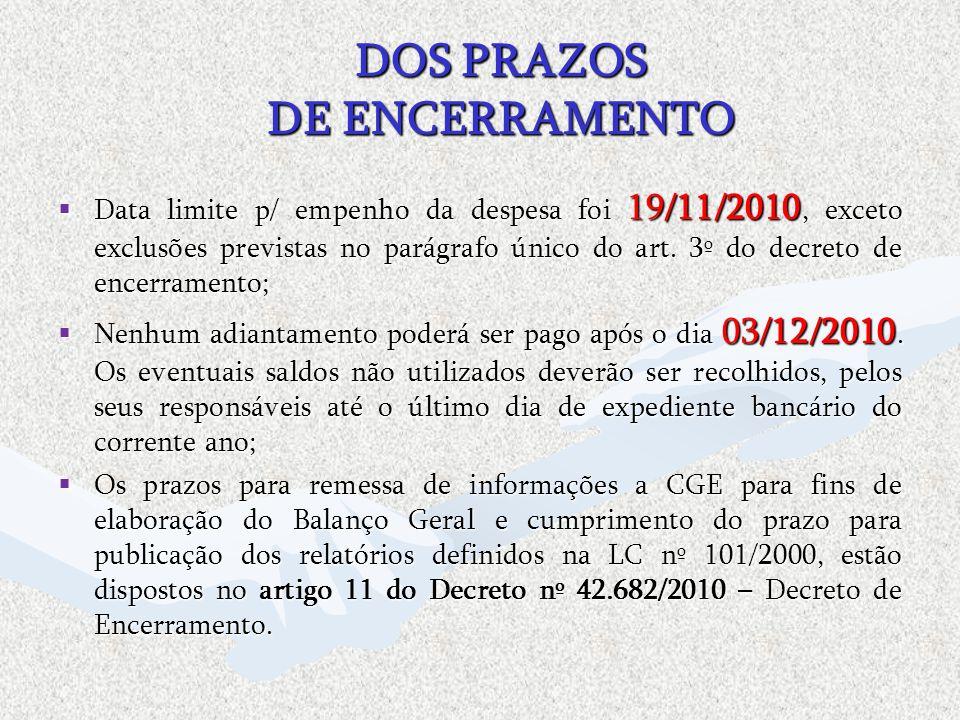 DOS PRAZOS DE ENCERRAMENTO Data limite p/ empenho da despesa foi 19/11/2010, exceto exclusões previstas no parágrafo único do art. 3º do decreto de en