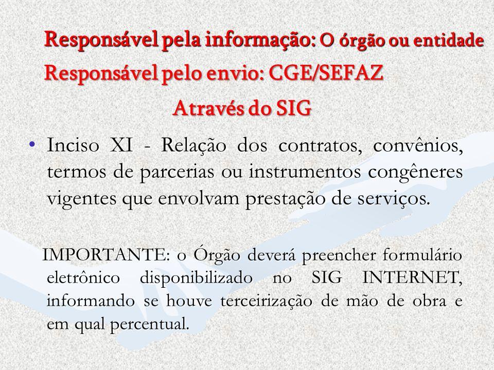Responsável pela informação: O órgão ou entidade Responsável pelo envio: CGE/SEFAZ Através do SIG Inciso XI - Relação dos contratos, convênios, termos