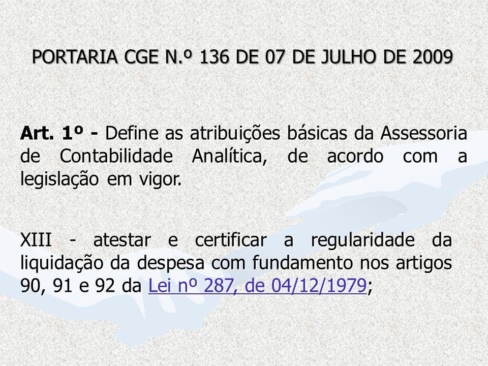 XIII - atestar e certificar a regularidade da liquidação da despesa com fundamento nos artigos 90, 91 e 92 da Lei nº 287, de 04/12/1979; Lei nº 287, d