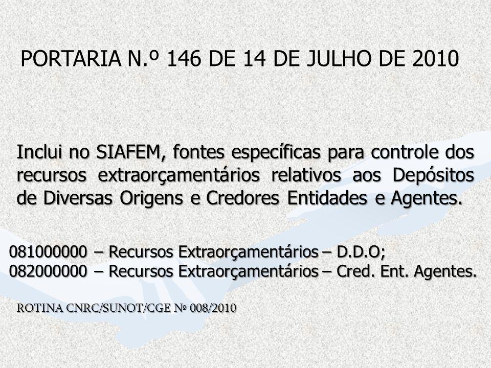 PORTARIA N.º 146 DE 14 DE JULHO DE 2010 Inclui no SIAFEM, fontes específicas para controle dos recursos extraorçamentários relativos aos Depósitos de