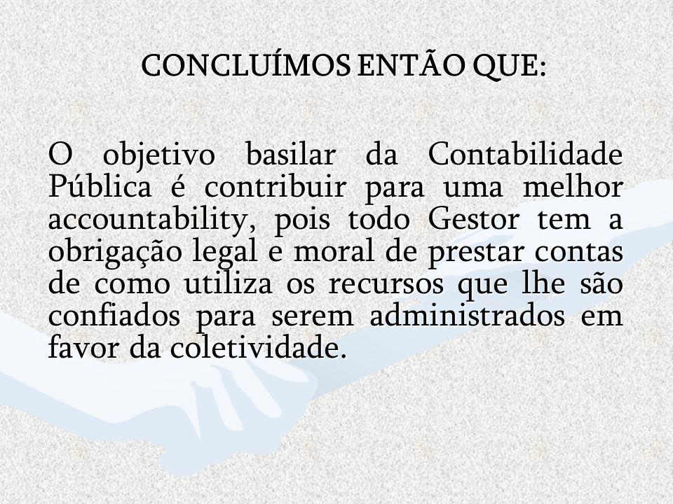 O objetivo basilar da Contabilidade Pública é contribuir para uma melhor accountability, pois todo Gestor tem a obrigação legal e moral de prestar con