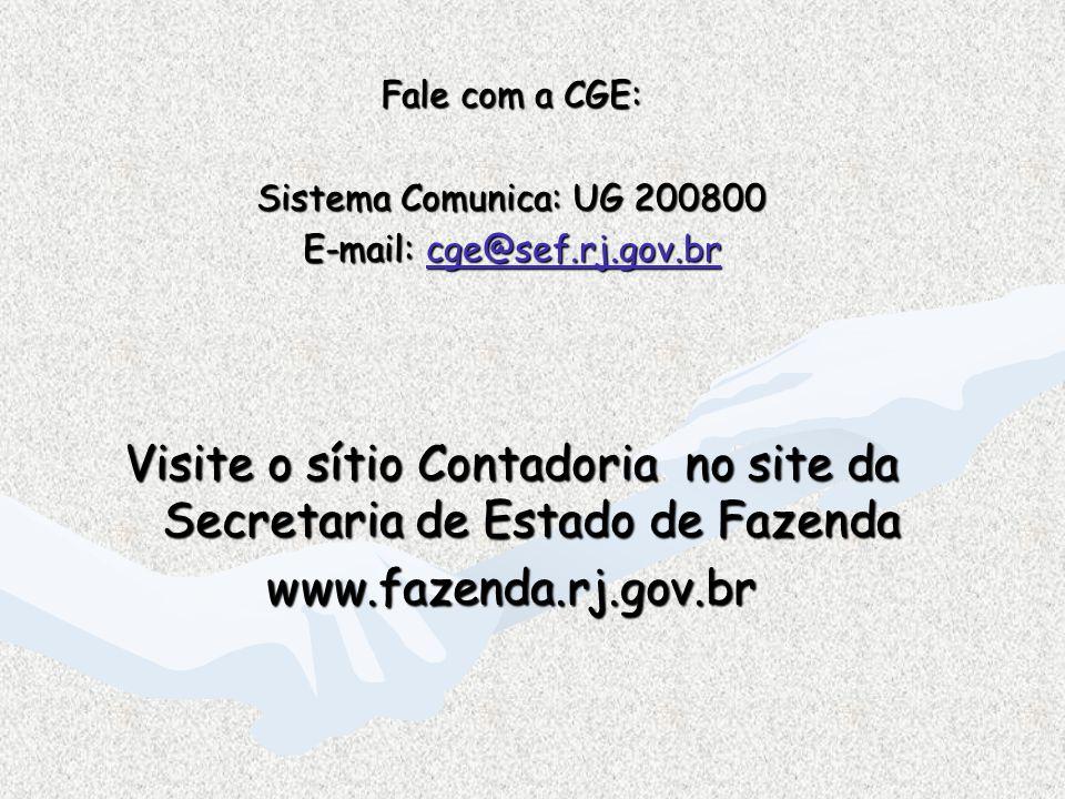 Fale com a CGE: Sistema Comunica: UG 200800 E-mail: cge@sef.rj.gov.br cge@sef.rj.gov.br Visite o sítio Contadoria no site da Secretaria de Estado de F