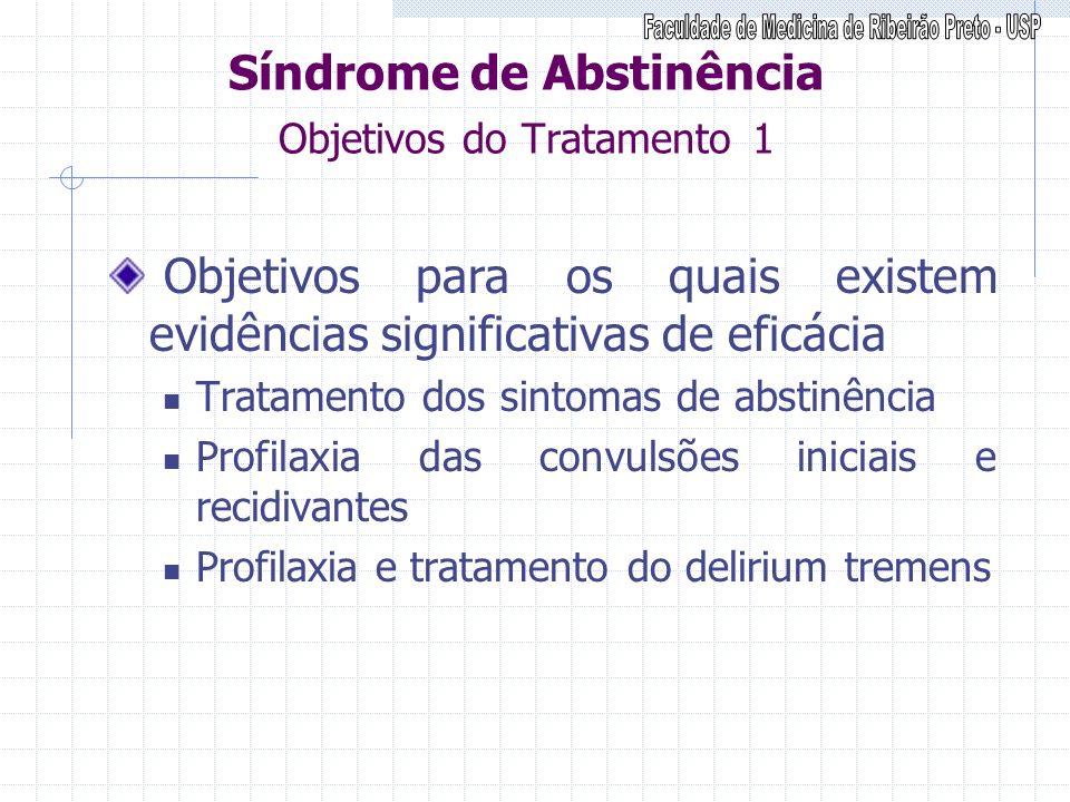 Síndrome de Abstinência Objetivos do Tratamento 1 Objetivos para os quais existem evidências significativas de eficácia Tratamento dos sintomas de abs