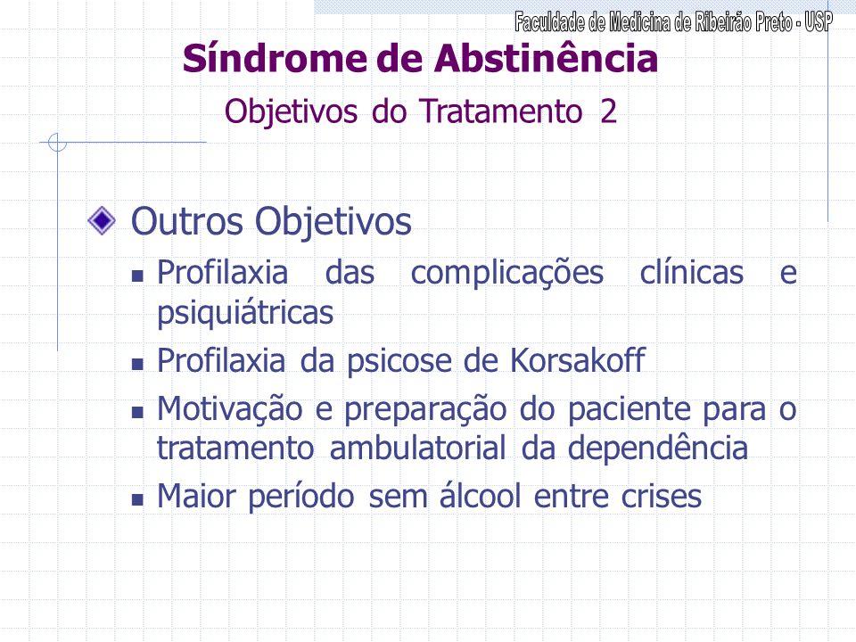 Síndrome de Abstinência Objetivos do Tratamento 2 Outros Objetivos Profilaxia das complicações clínicas e psiquiátricas Profilaxia da psicose de Korsa