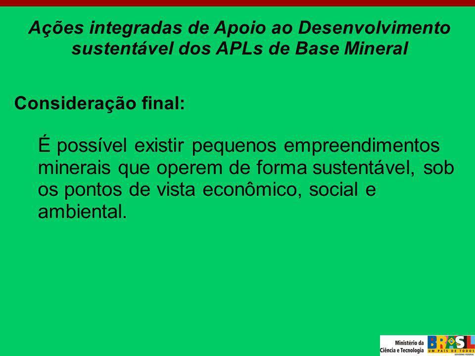 Consideração final: É possível existir pequenos empreendimentos minerais que operem de forma sustentável, sob os pontos de vista econômico, social e a