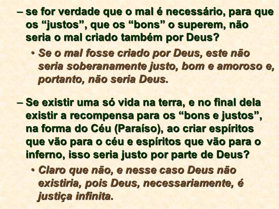 –se for verdade que o mal é necessário, para que os justos, que os bons o superem, não seria o mal criado também por Deus.