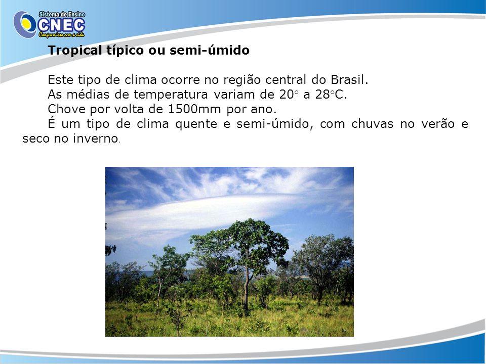 Tropical típico ou semi-úmido Este tipo de clima ocorre no região central do Brasil. As médias de temperatura variam de 20° a 28°C. Chove por volta de
