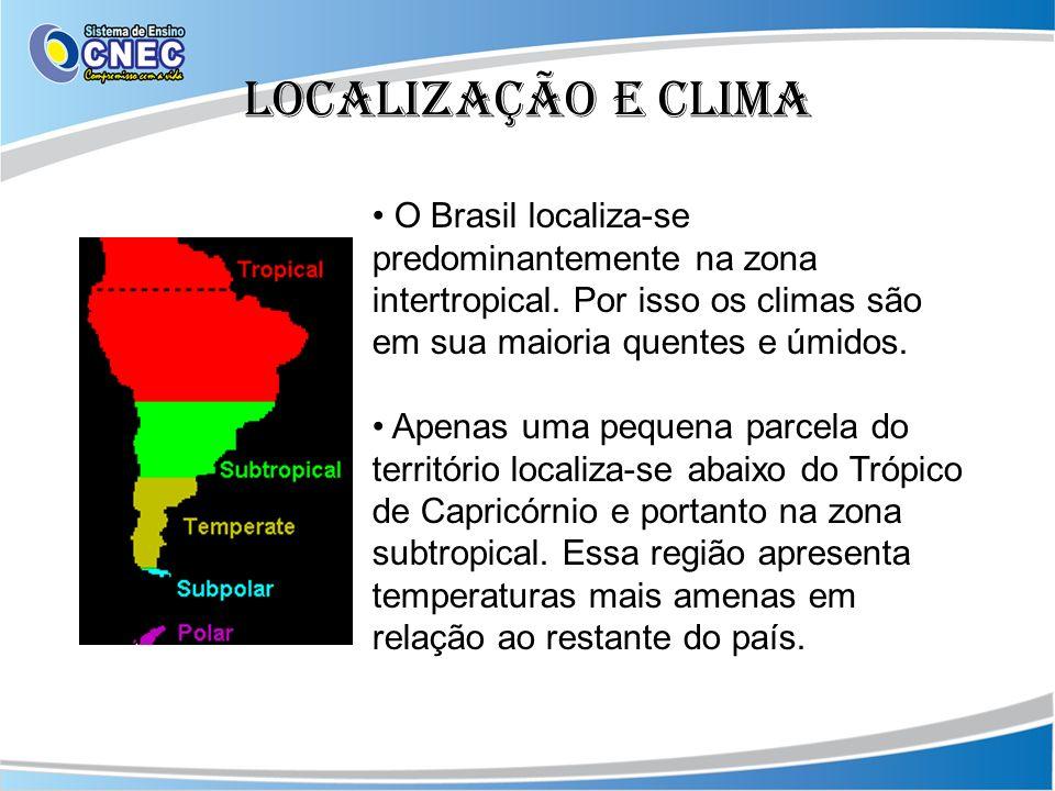 Localização e clima O Brasil localiza-se predominantemente na zona intertropical. Por isso os climas são em sua maioria quentes e úmidos. Apenas uma p