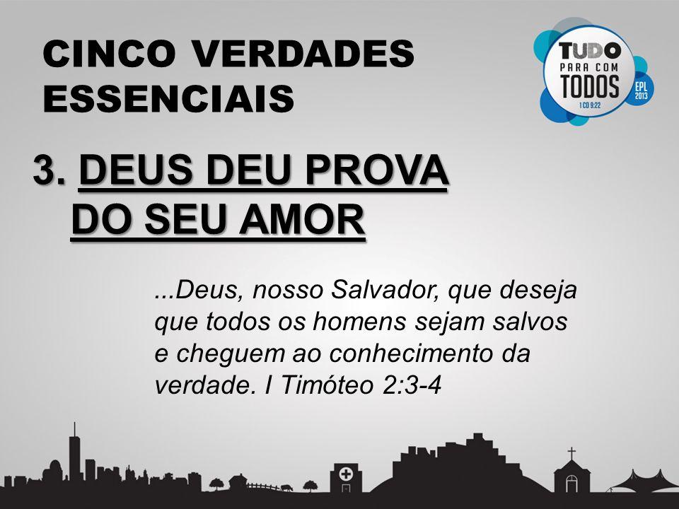 CINCO VERDADES ESSENCIAIS 3. DEUS DEU PROVA DO SEU AMOR...Deus, nosso Salvador, que deseja que todos os homens sejam salvos e cheguem ao conhecimento
