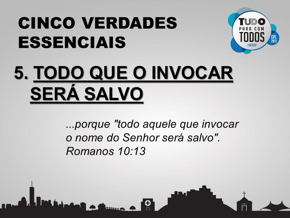 CINCO VERDADES ESSENCIAIS 5. TODO QUE O INVOCAR SERÁ SALVO...porque