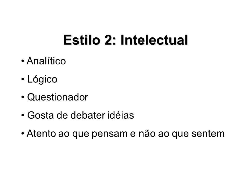 Estilo 2: Intelectual Analítico Lógico Questionador Gosta de debater idéias Atento ao que pensam e não ao que sentem