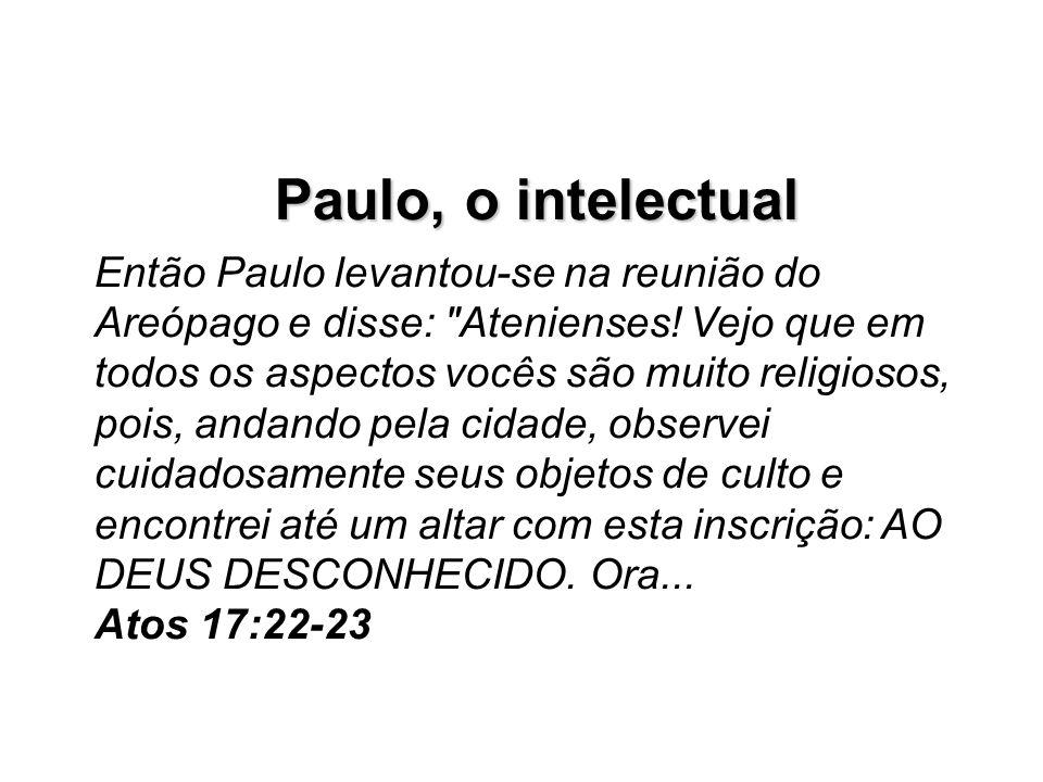 Paulo, o intelectual Então Paulo levantou-se na reunião do Areópago e disse: