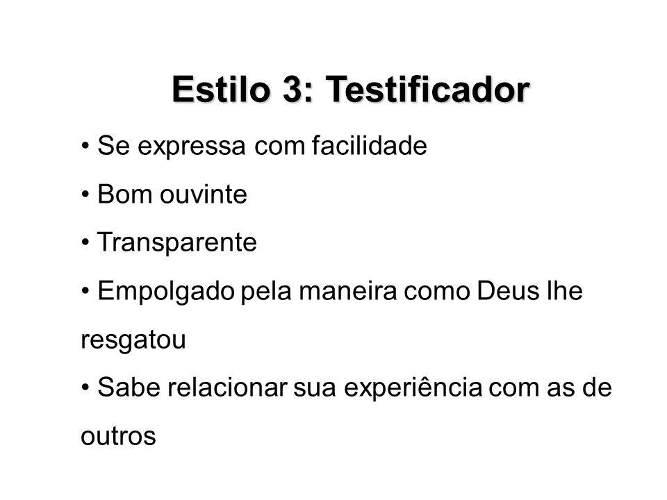 Estilo 3: Testificador Se expressa com facilidade Bom ouvinte Transparente Empolgado pela maneira como Deus lhe resgatou Sabe relacionar sua experiênc