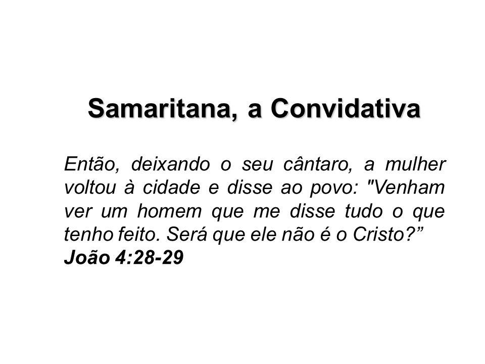 Samaritana, a Convidativa Então, deixando o seu cântaro, a mulher voltou à cidade e disse ao povo: