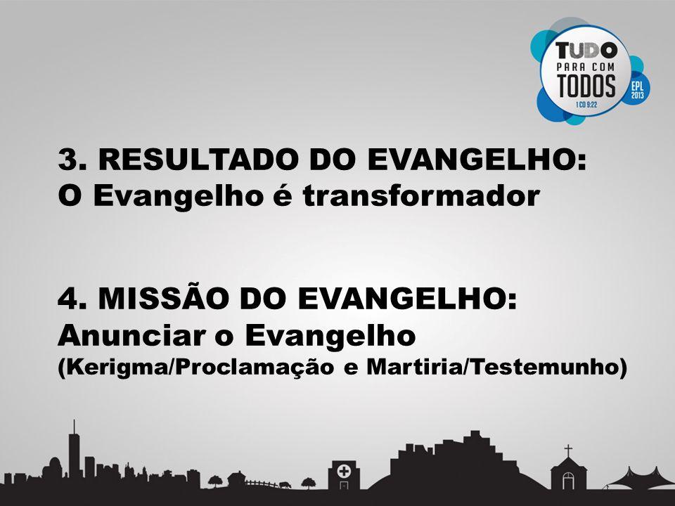 3. RESULTADO DO EVANGELHO: O Evangelho é transformador 4. MISSÃO DO EVANGELHO: Anunciar o Evangelho (Kerigma/Proclamação e Martiria/Testemunho)