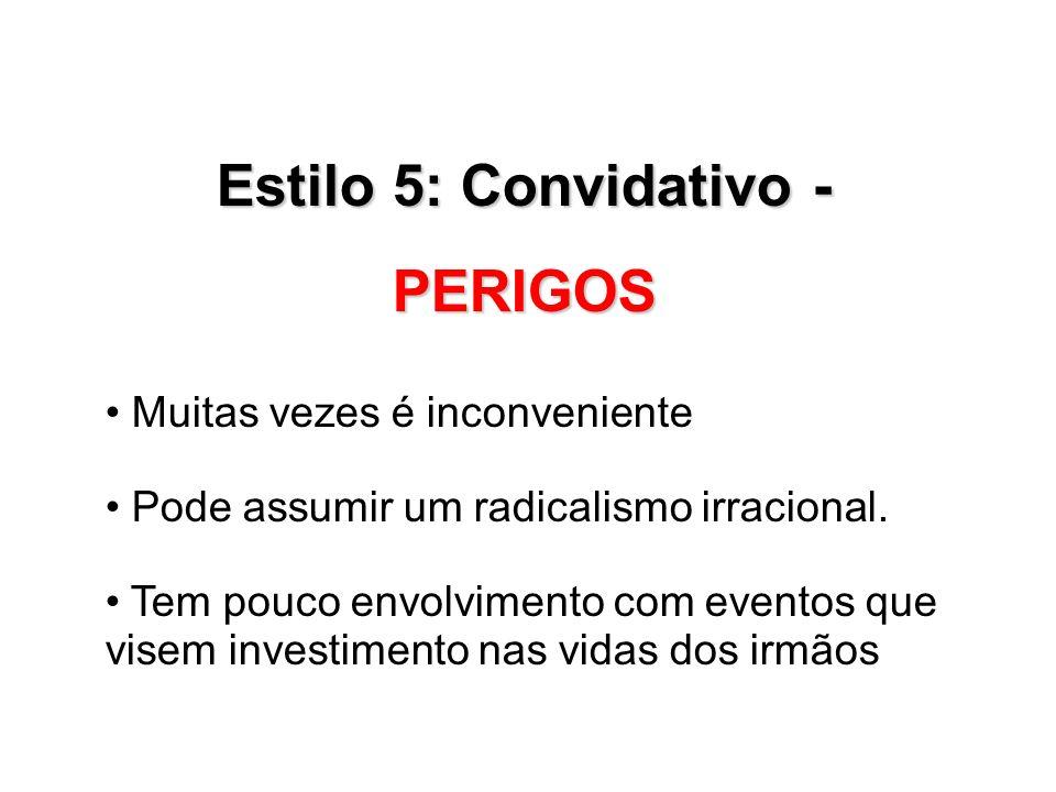 Estilo 5: Convidativo - PERIGOS Muitas vezes é inconveniente Pode assumir um radicalismo irracional. Tem pouco envolvimento com eventos que visem inve