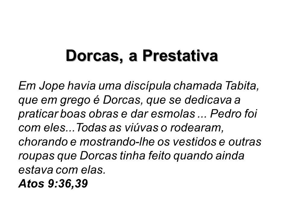 Dorcas, a Prestativa Em Jope havia uma discípula chamada Tabita, que em grego é Dorcas, que se dedicava a praticar boas obras e dar esmolas... Pedro f