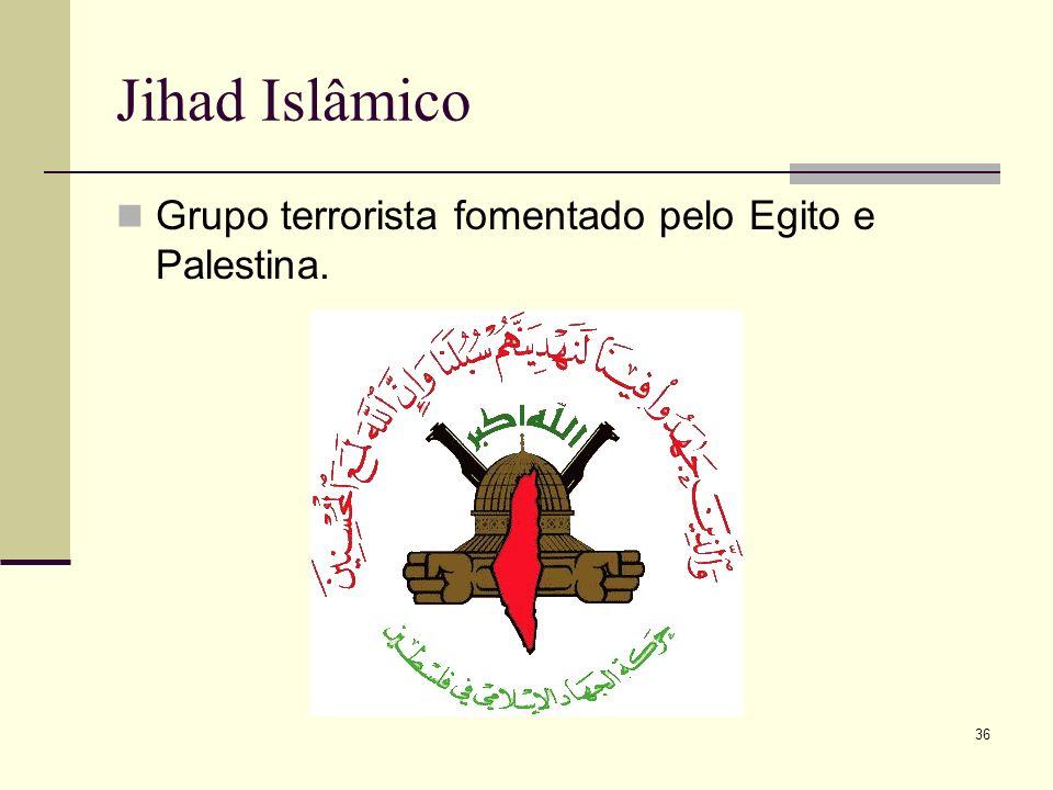 Jihad Islâmico Grupo terrorista fomentado pelo Egito e Palestina. 36