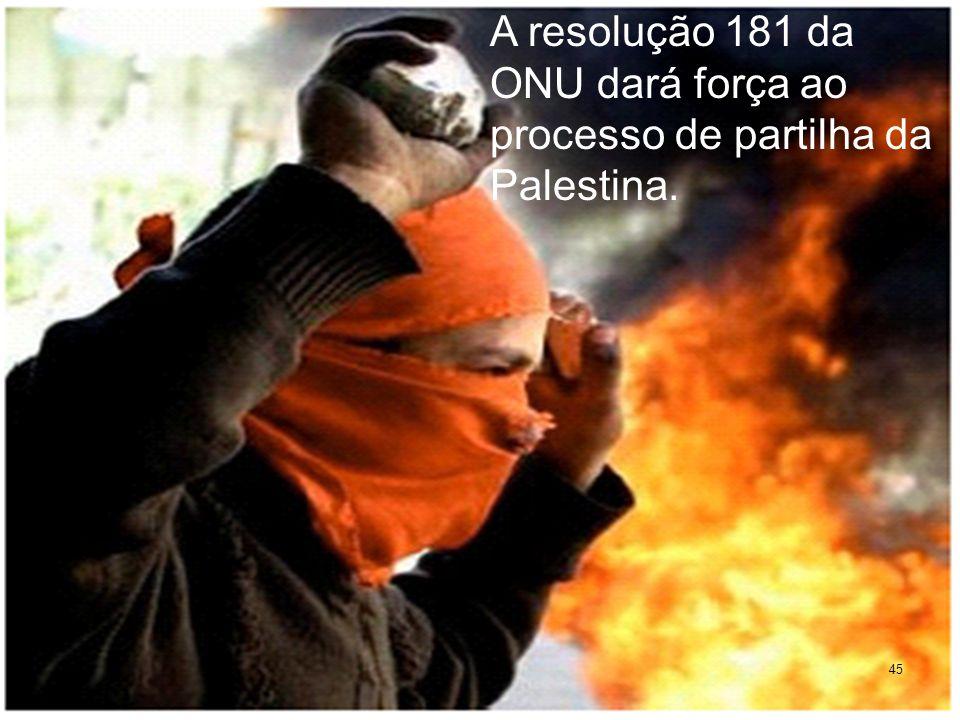 45 A resolução 181 da ONU dará força ao processo de partilha da Palestina.