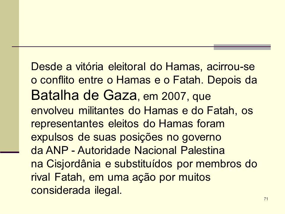 71 Desde a vitória eleitoral do Hamas, acirrou-se o conflito entre o Hamas e o Fatah.