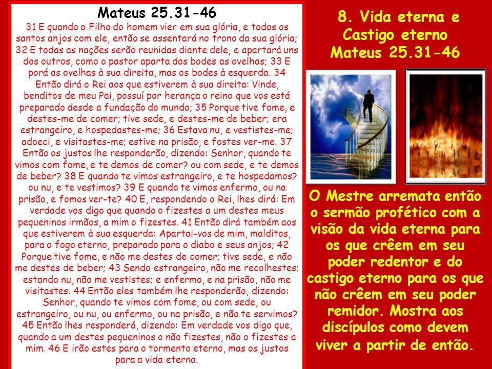 Mateus 25.31-46 31 E quando o Filho do homem vier em sua glória, e todos os santos anjos com ele, então se assentará no trono da sua glória; 32 E toda