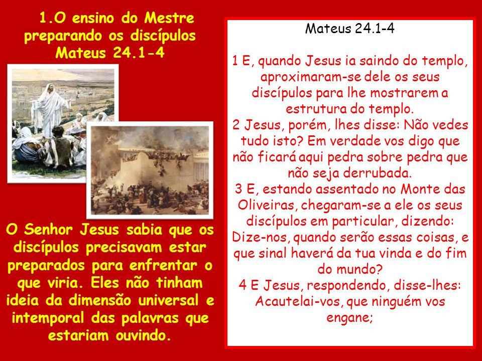 Mateus 24.1-4 1 E, quando Jesus ia saindo do templo, aproximaram-se dele os seus discípulos para lhe mostrarem a estrutura do templo. 2 Jesus, porém,