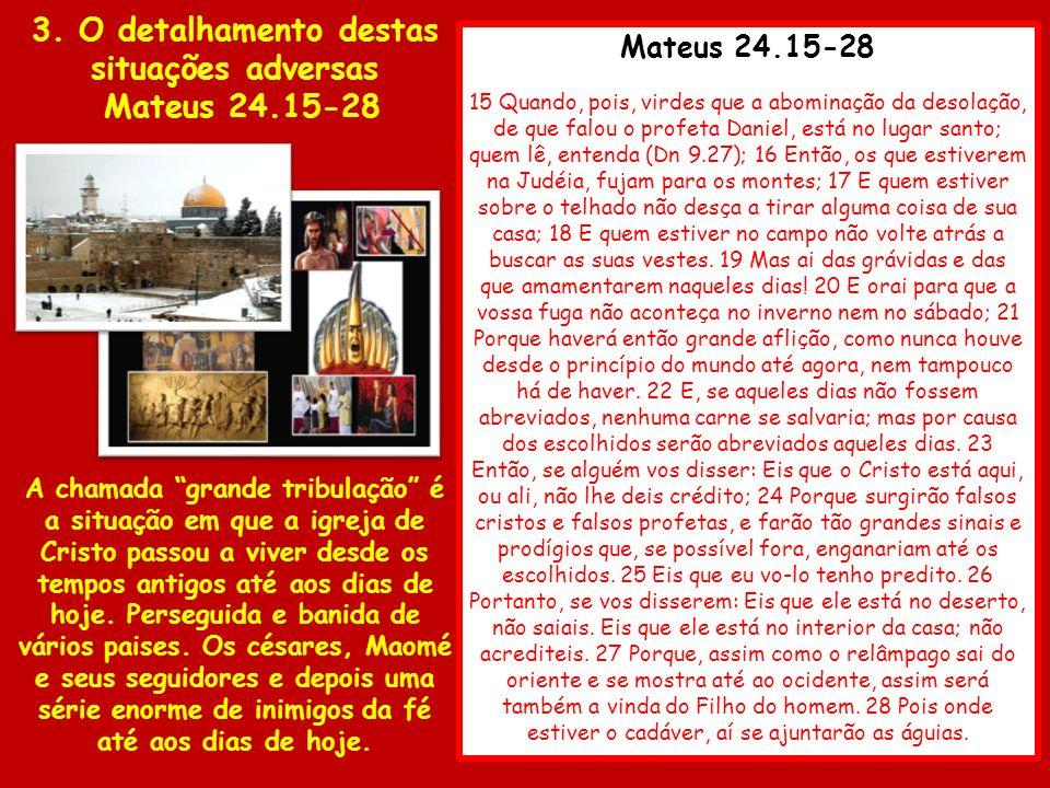 Mateus 24.15-28 15 Quando, pois, virdes que a abominação da desolação, de que falou o profeta Daniel, está no lugar santo; quem lê, entenda (Dn 9.27);