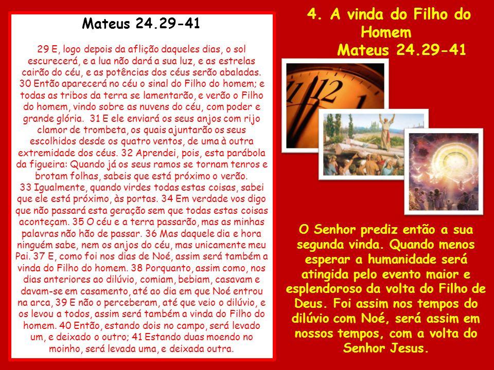 Mateus 24.29-41 29 E, logo depois da aflição daqueles dias, o sol escurecerá, e a lua não dará a sua luz, e as estrelas cairão do céu, e as potências