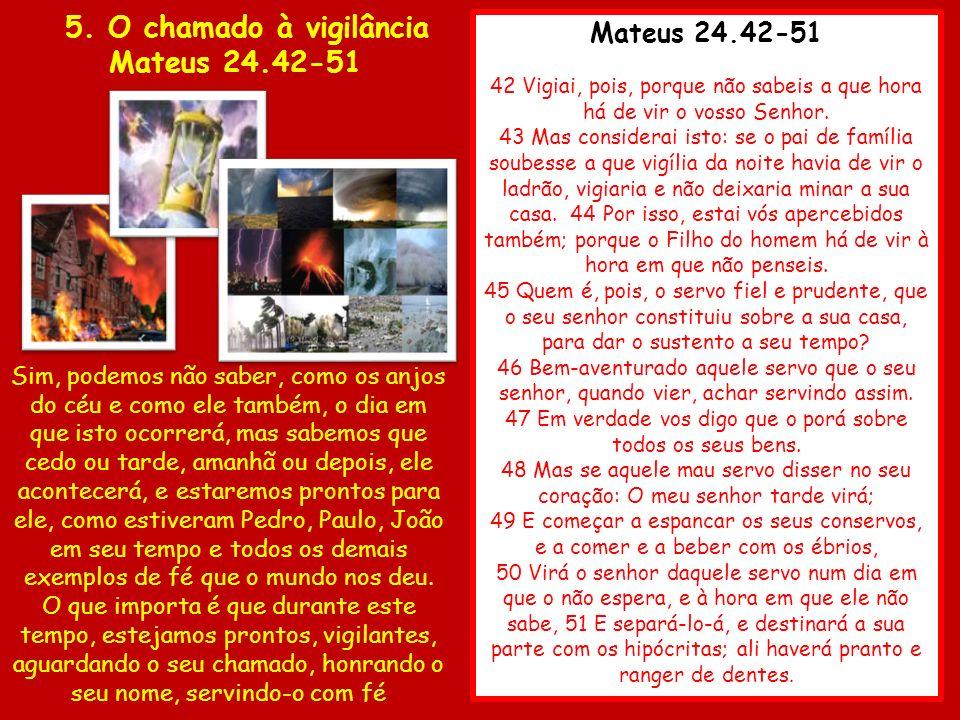 Mateus 24.42-51 42 Vigiai, pois, porque não sabeis a que hora há de vir o vosso Senhor. 43 Mas considerai isto: se o pai de família soubesse a que vig