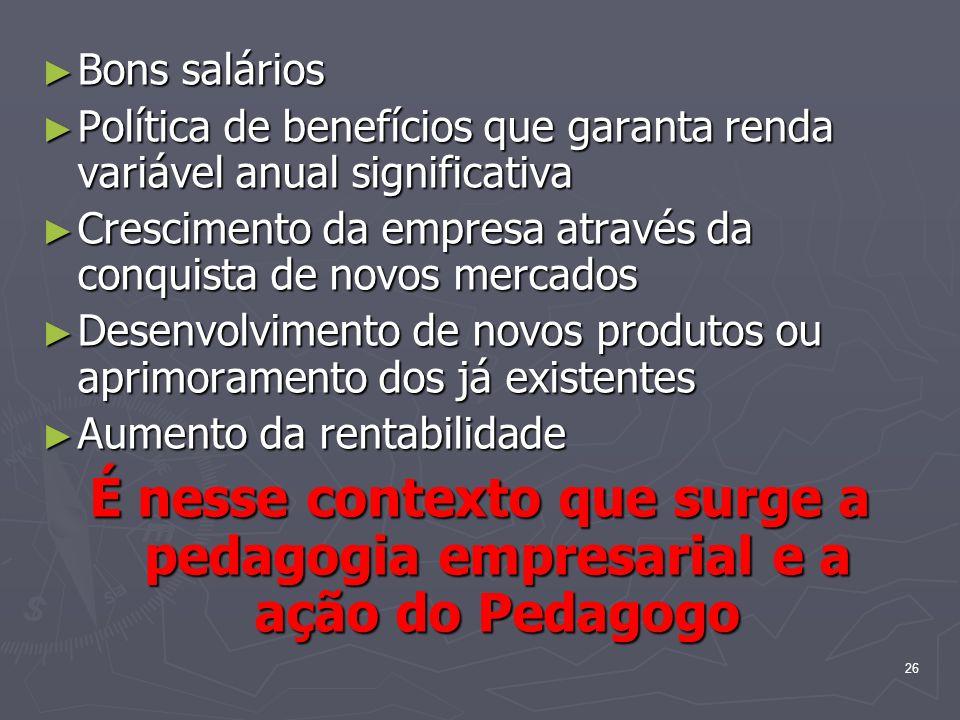 26 Bons salários Bons salários Política de benefícios que garanta renda variável anual significativa Política de benefícios que garanta renda variável