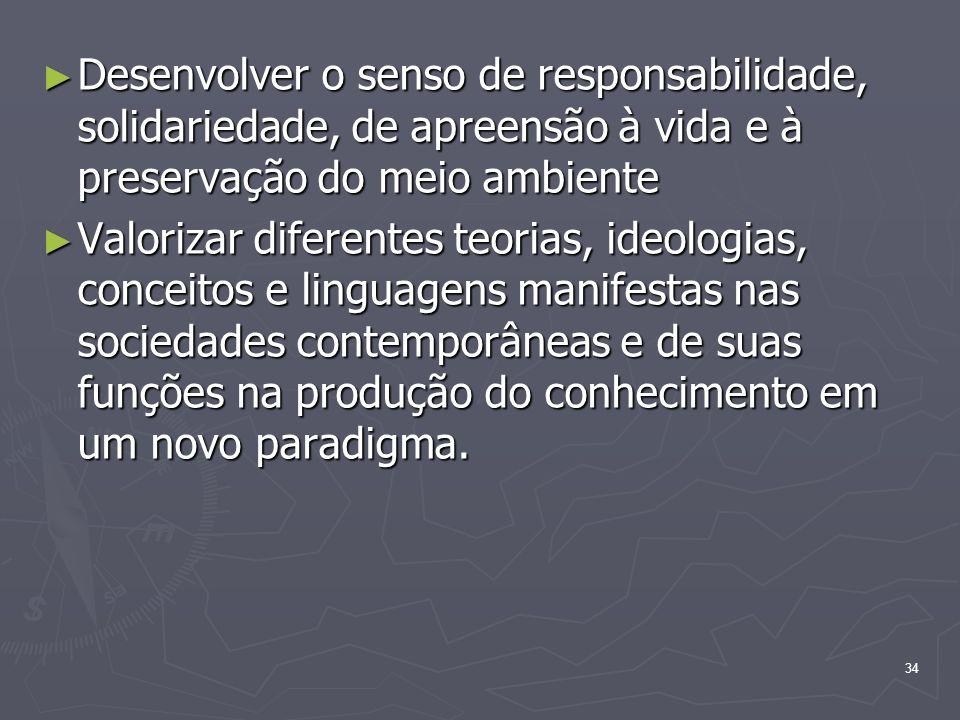 34 Desenvolver o senso de responsabilidade, solidariedade, de apreensão à vida e à preservação do meio ambiente Desenvolver o senso de responsabilidad