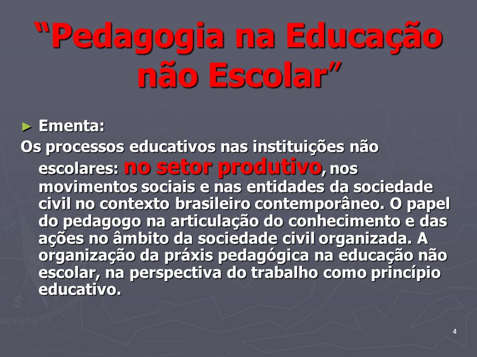4 Pedagogia na Educação não Escolar Ementa: Ementa: Os processos educativos nas instituições não escolares: no setor produtivo, nos movimentos sociais