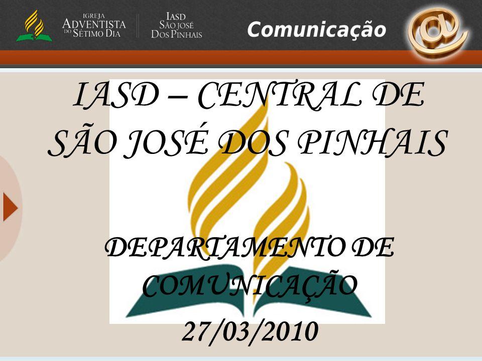 IASD – CENTRAL DE SÃO JOSÉ DOS PINHAIS DEPARTAMENTO DE COMUNICAÇÃO 27/03/2010