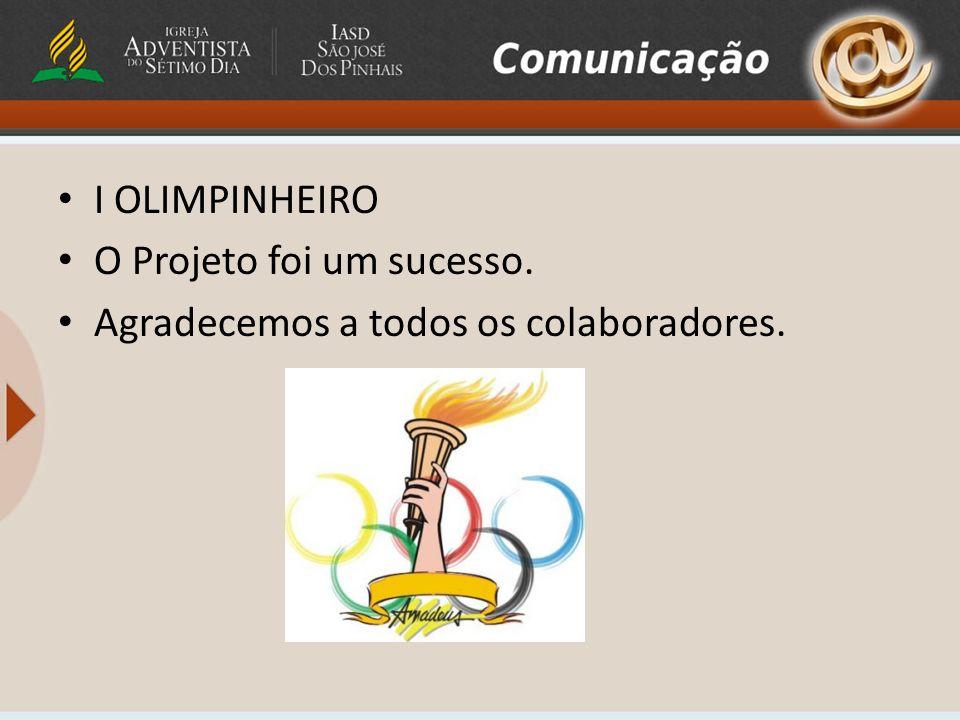 I OLIMPINHEIRO O Projeto foi um sucesso. Agradecemos a todos os colaboradores.