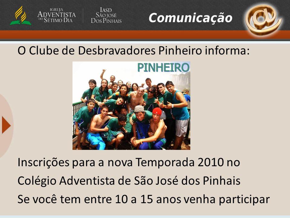 O Clube de Desbravadores Pinheiro informa: Inscrições para a nova Temporada 2010 no Colégio Adventista de São José dos Pinhais Se você tem entre 10 a