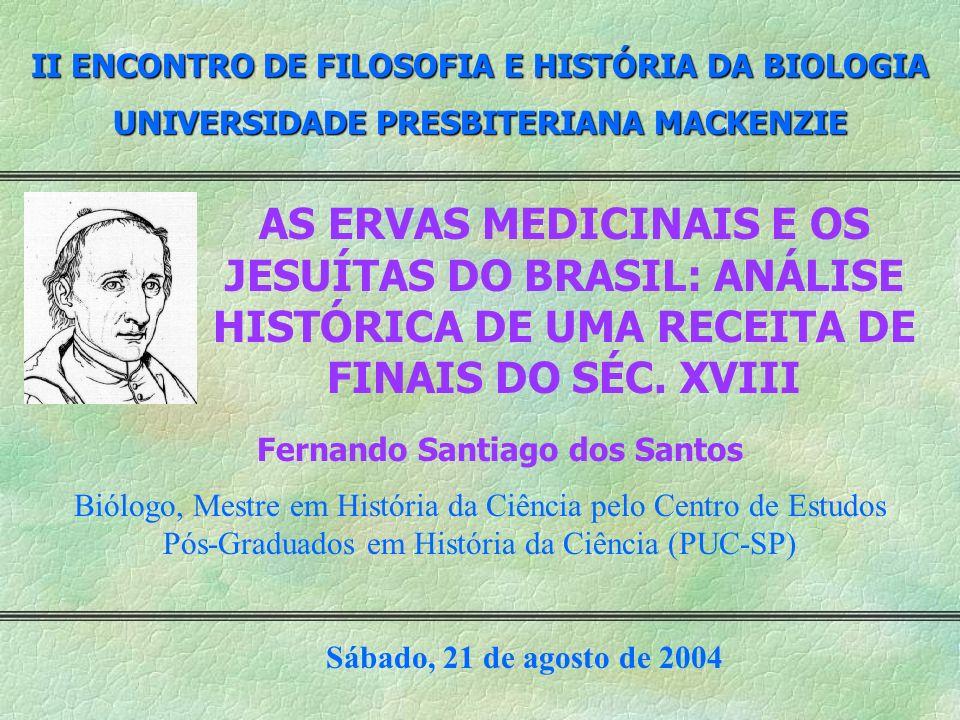II ENCONTRO DE FILOSOFIA E HISTÓRIA DA BIOLOGIA UNIVERSIDADE PRESBITERIANA MACKENZIE AS ERVAS MEDICINAIS E OS JESUÍTAS DO BRASIL: ANÁLISE HISTÓRICA DE