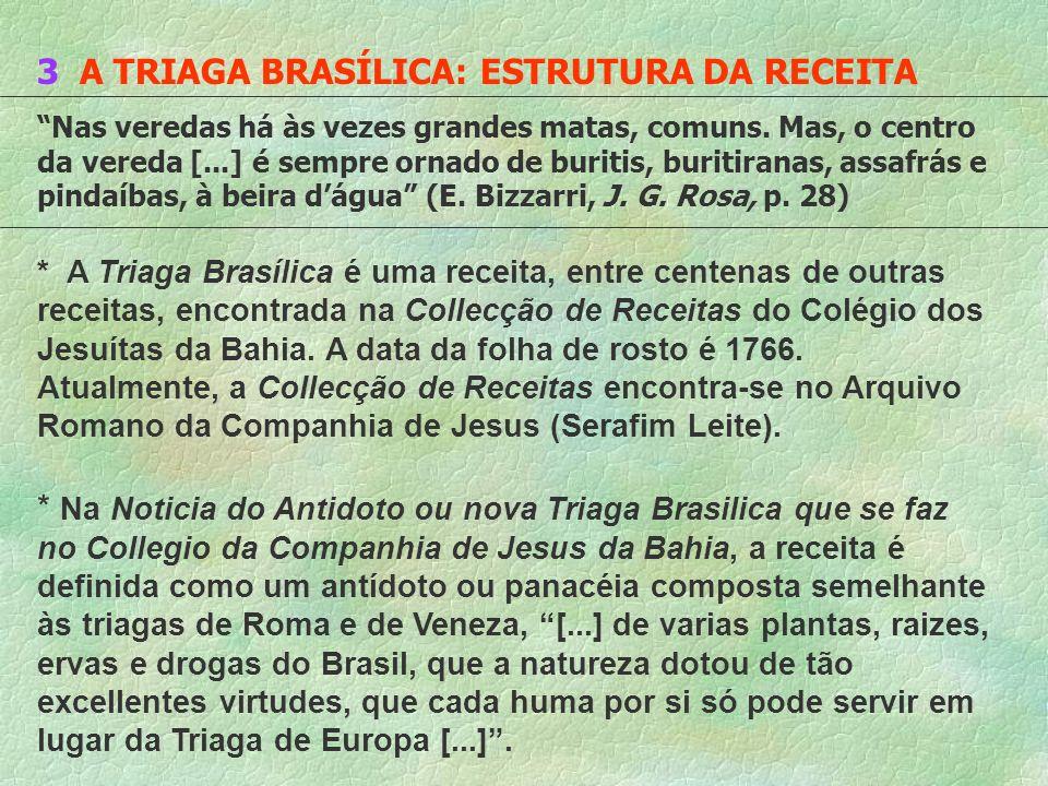 3 A TRIAGA BRASÍLICA: ESTRUTURA DA RECEITA Nas veredas há às vezes grandes matas, comuns. Mas, o centro da vereda [...] é sempre ornado de buritis, bu