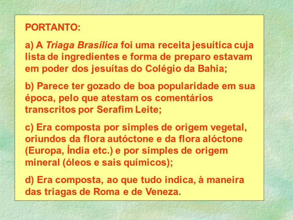 PORTANTO: a) A Triaga Brasílica foi uma receita jesuítica cuja lista de ingredientes e forma de preparo estavam em poder dos jesuítas do Colégio da Ba