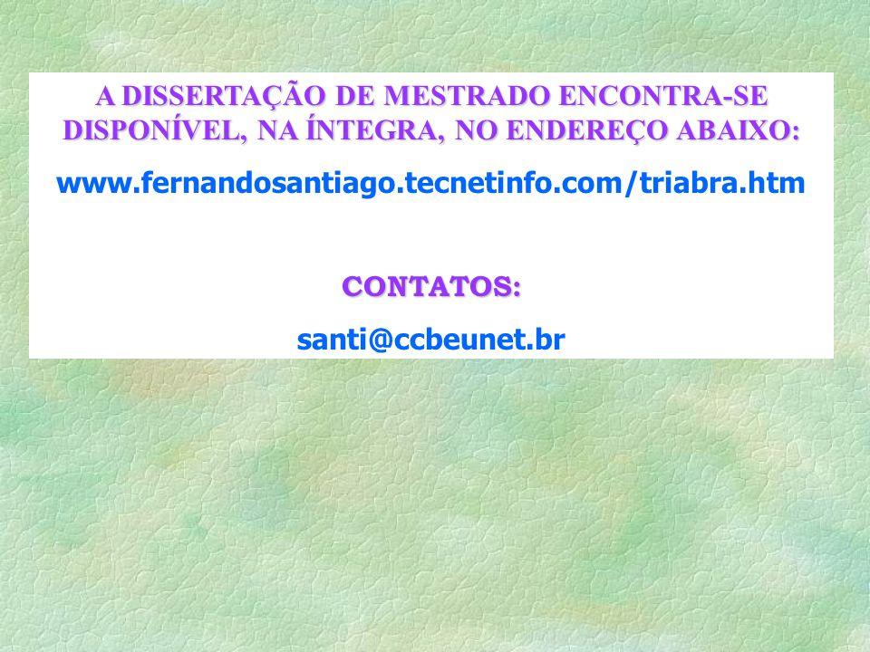 A DISSERTAÇÃO DE MESTRADO ENCONTRA-SE DISPONÍVEL, NA ÍNTEGRA, NO ENDEREÇO ABAIXO: www.fernandosantiago.tecnetinfo.com/triabra.htmCONTATOS: santi@ccbeu