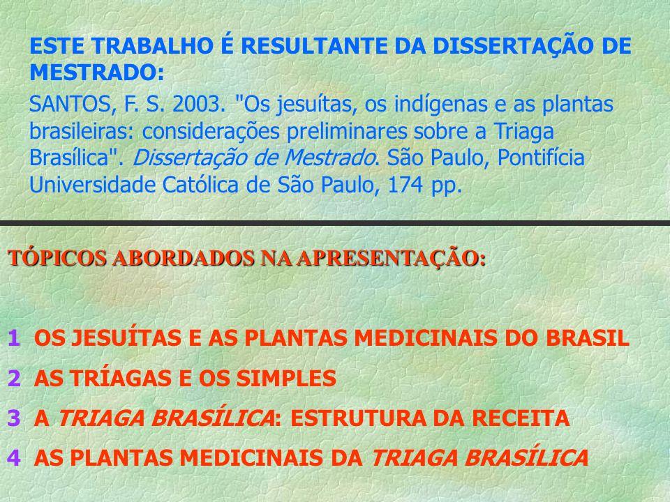 1 OS JESUÍTAS E AS PLANTAS MEDICINAIS DO BRASIL As plantas medicinais brasileiras não curam apenas; fazem milagres (von Martius, Natureza, doenças, medicina e remédios dos índios brasileiros, p.