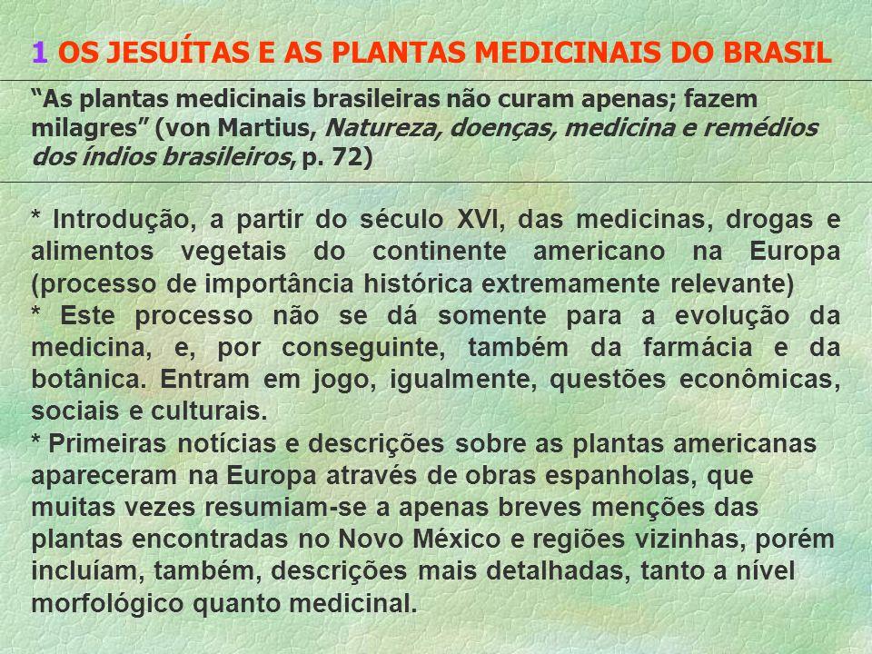 1 OS JESUÍTAS E AS PLANTAS MEDICINAIS DO BRASIL As plantas medicinais brasileiras não curam apenas; fazem milagres (von Martius, Natureza, doenças, me