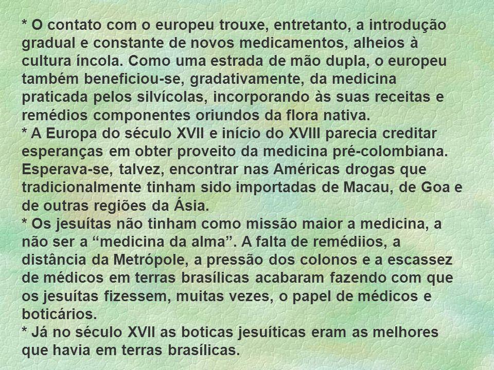 * As culturas indígenas no Brasil não deixaram registros escritos sobre suas atividades e sobre as plantas medicinais nativas.