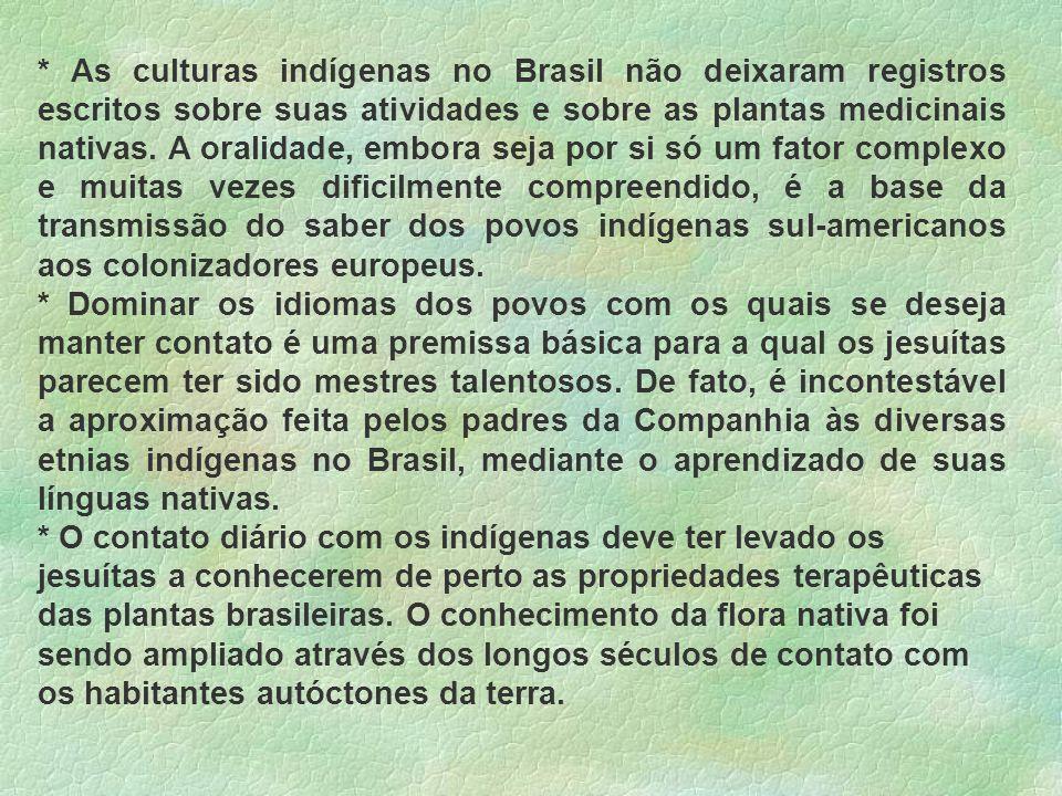 * As culturas indígenas no Brasil não deixaram registros escritos sobre suas atividades e sobre as plantas medicinais nativas. A oralidade, embora sej